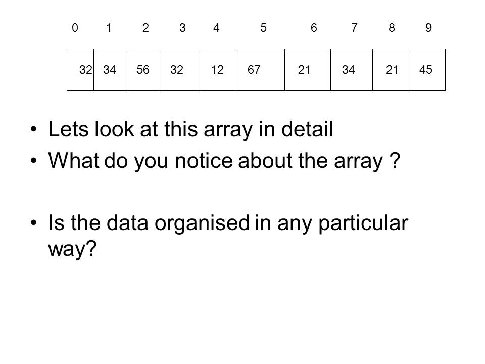 Lets look at this array in detail What do you notice about the array