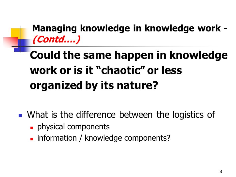 Managing knowledge in knowledge work - (Contd….)