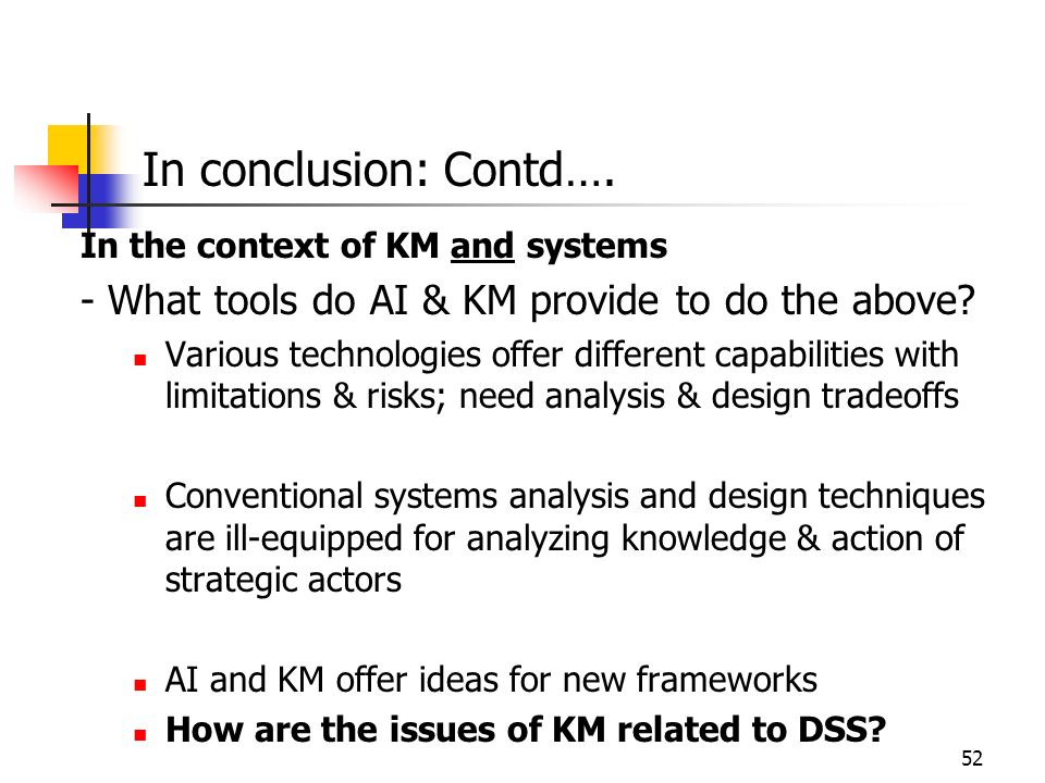 In conclusion: Contd…. In the context of KM and systems. - What tools do AI & KM provide to do the above