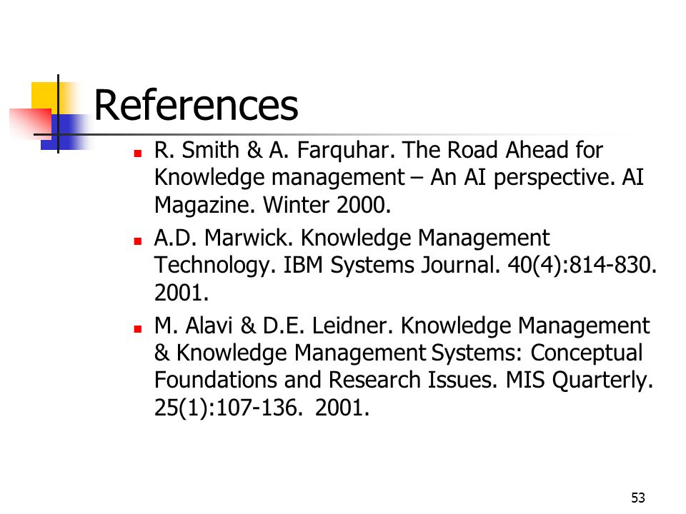 References R. Smith & A. Farquhar. The Road Ahead for Knowledge management – An AI perspective. AI Magazine. Winter 2000.