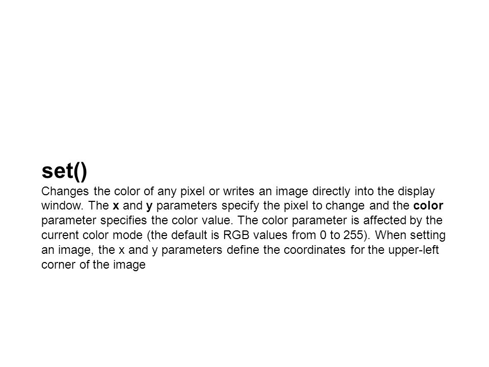set() Changes the color of any pixel or writes an image directly into the display window.