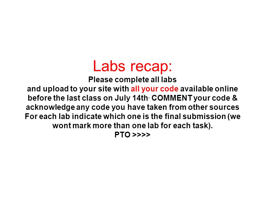 Labs recap: Please complete all labs and upload to your site with all your code available online before the last class on July 14th.
