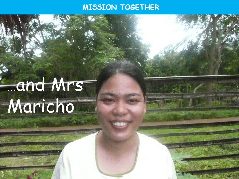 MISSION TOGETHER MISS MARICHO …and Mrs Maricho