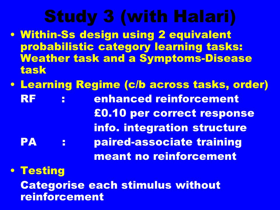 Study 3 (with Halari) Within-Ss design using 2 equivalent probabilistic category learning tasks: Weather task and a Symptoms-Disease task.