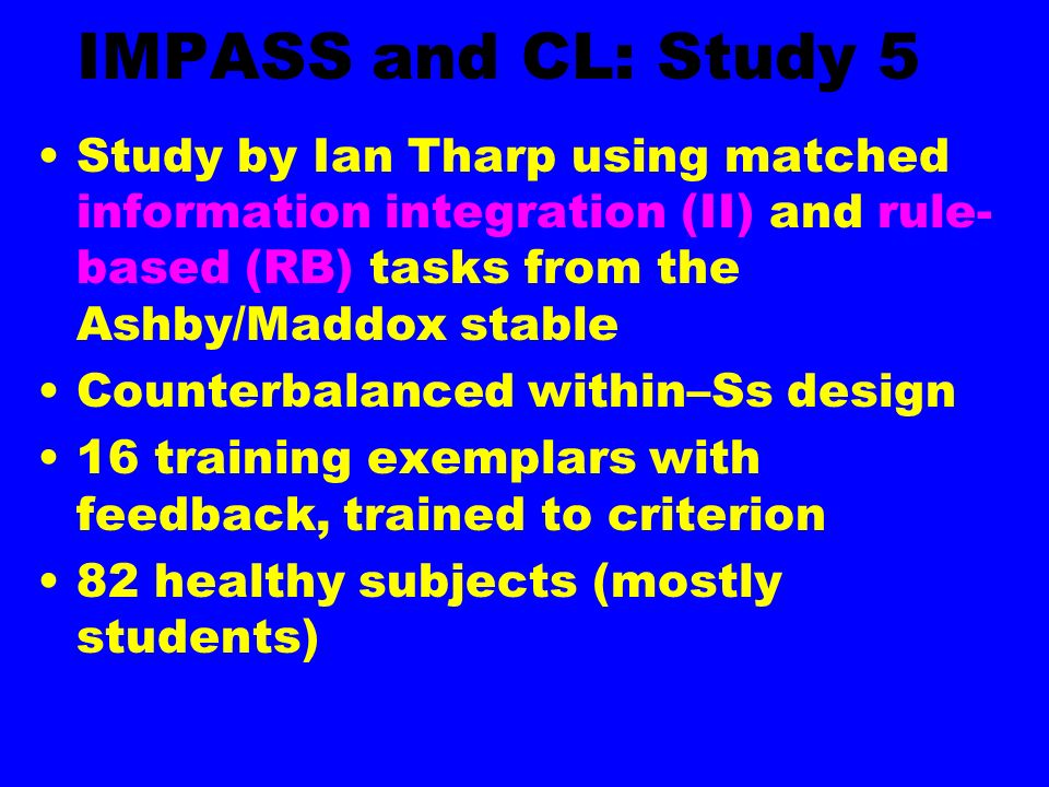 IMPASS and CL: Study 5Study by Ian Tharp using matched information integration (II) and rule-based (RB) tasks from the Ashby/Maddox stable.