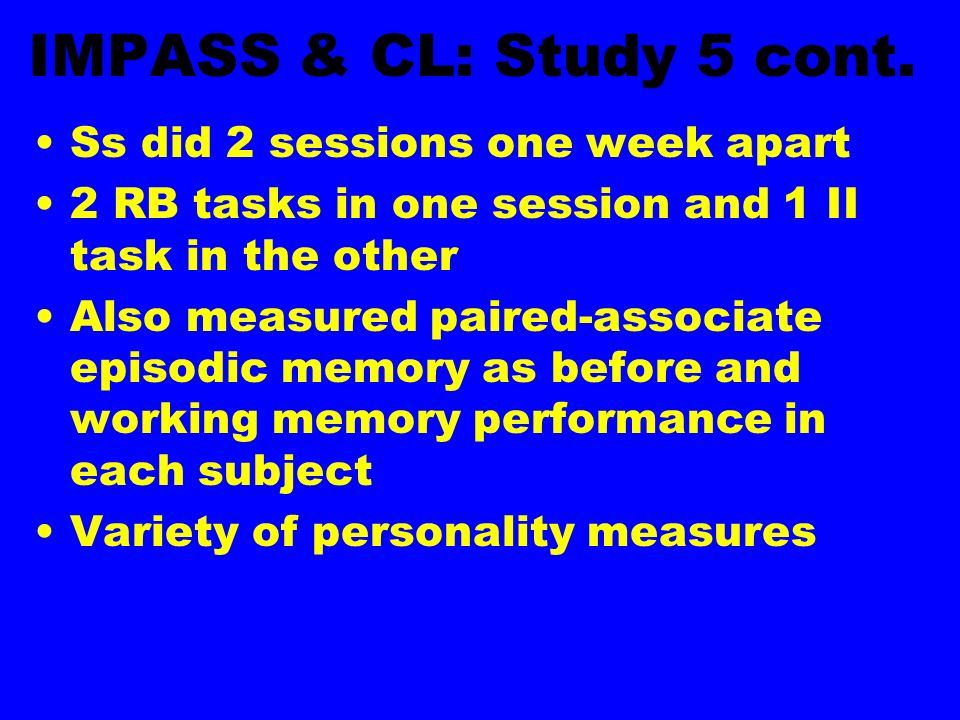 IMPASS & CL: Study 5 cont. Ss did 2 sessions one week apart