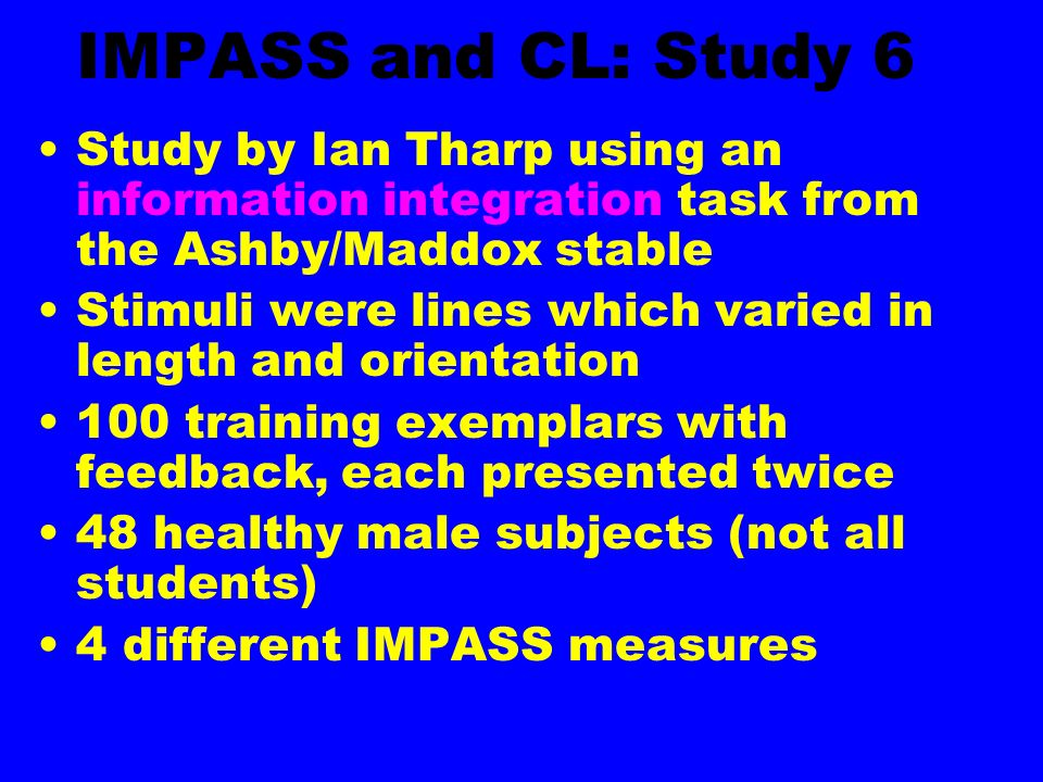 IMPASS and CL: Study 6Study by Ian Tharp using an information integration task from the Ashby/Maddox stable.
