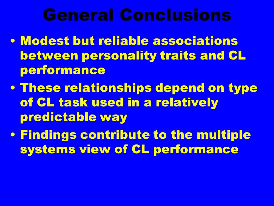 General Conclusions Modest but reliable associations between personality traits and CL performance.