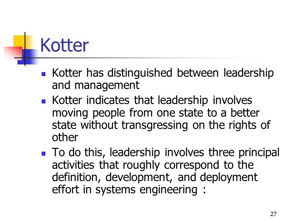 Kotter Kotter has distinguished between leadership and management
