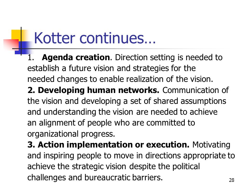 Kotter continues… 1. Agenda creation. Direction setting is needed to