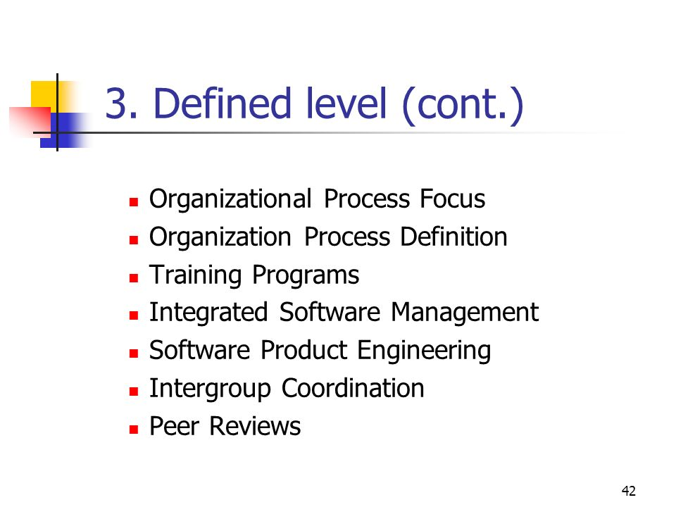 3. Defined level (cont.) Organizational Process Focus