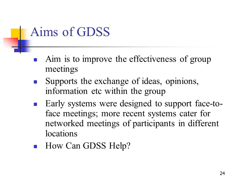 Aims of GDSS Aim is to improve the effectiveness of group meetings