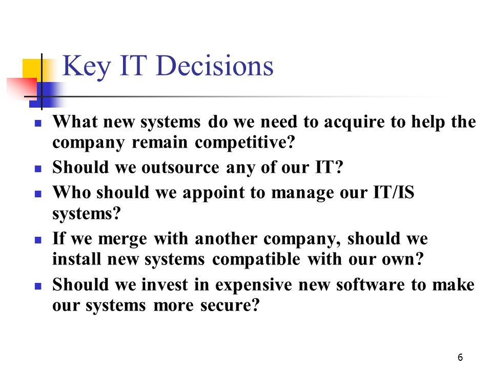 Key IT Decisions What new systems do we need to acquire to help the company remain competitive Should we outsource any of our IT