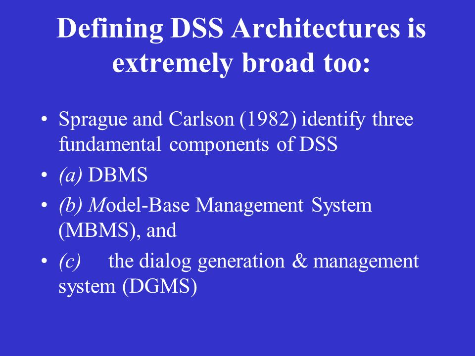 Defining DSS Architectures is extremely broad too: