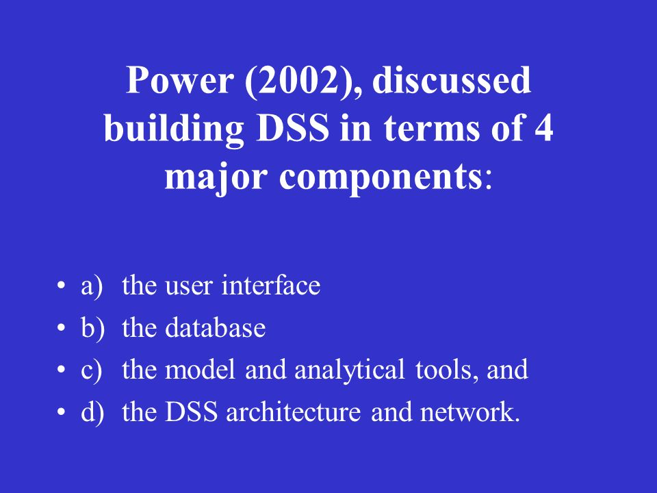 Power (2002), discussed building DSS in terms of 4 major components: