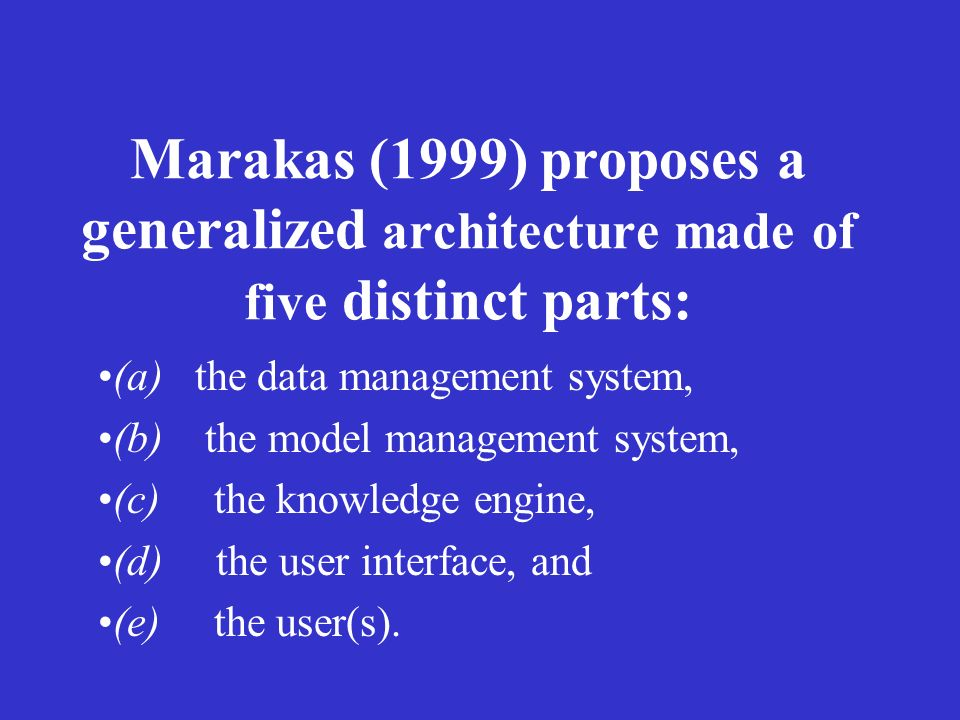 Marakas (1999) proposes a generalized architecture made of five distinct parts: