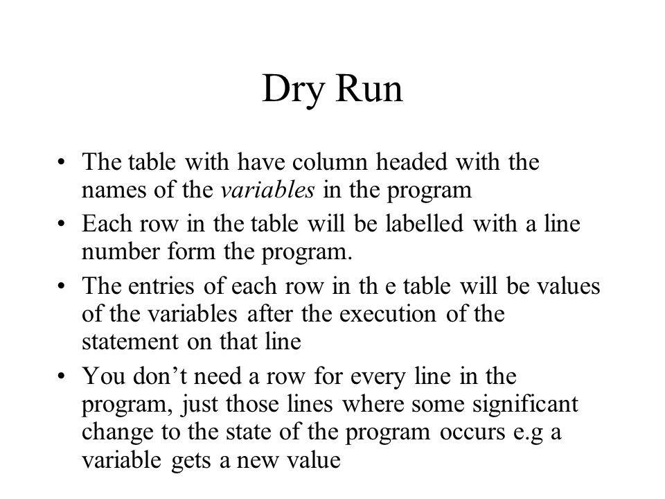 Dry Run The table with have column headed with the names of the variables in the program.