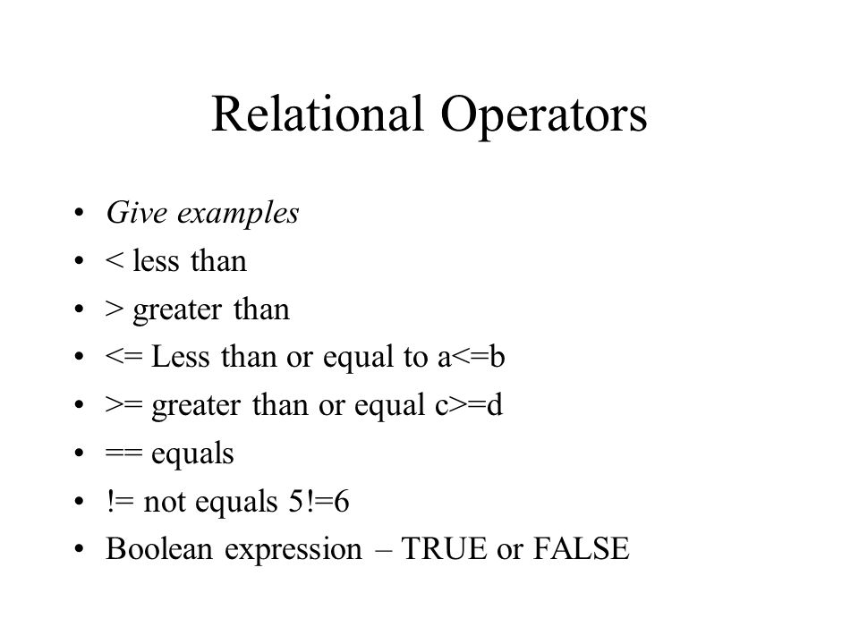 Relational Operators Give examples < less than > greater than