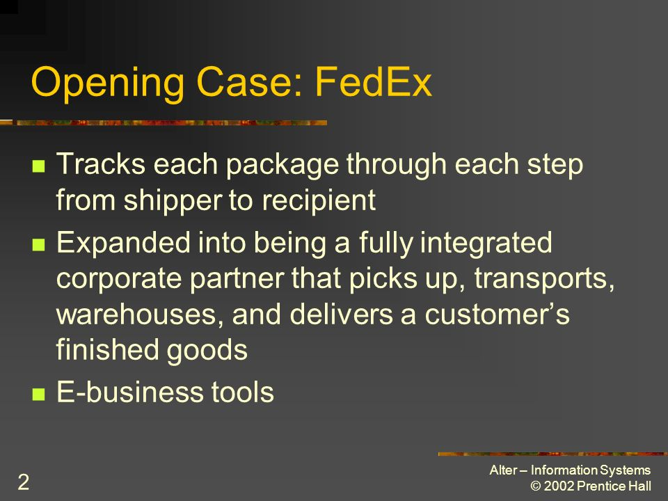 Opening Case: FedEx Tracks each package through each step from shipper to recipient.