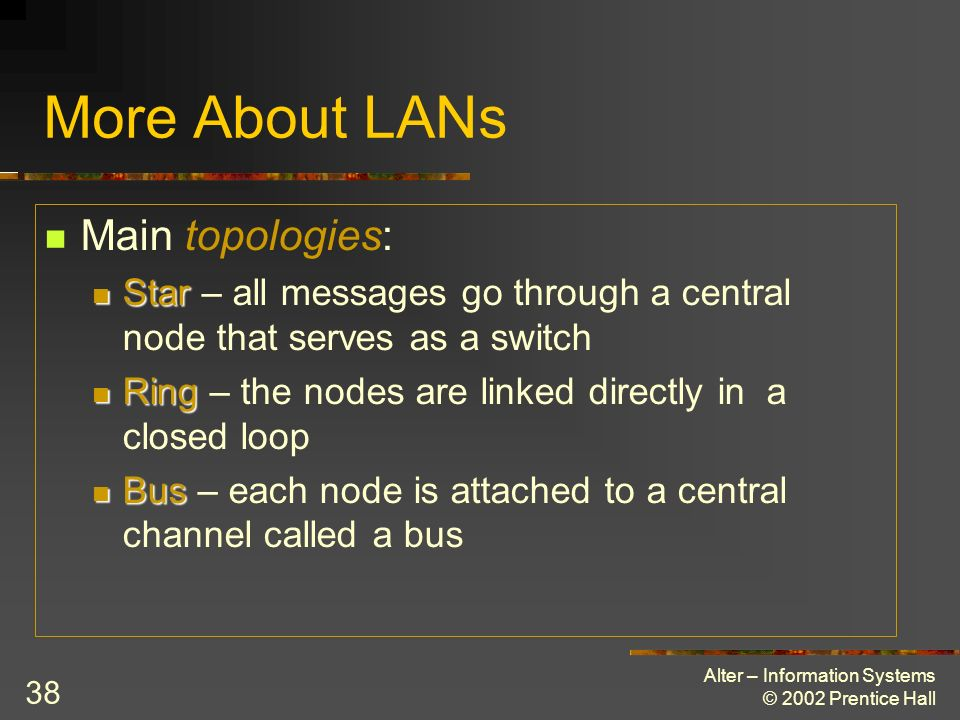 More About LANs Main topologies: