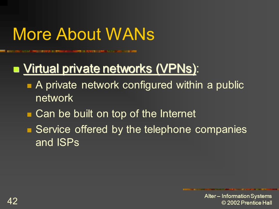 More About WANs Virtual private networks (VPNs):