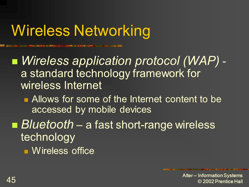 Wireless Networking Wireless application protocol (WAP) - a standard technology framework for wireless Internet.