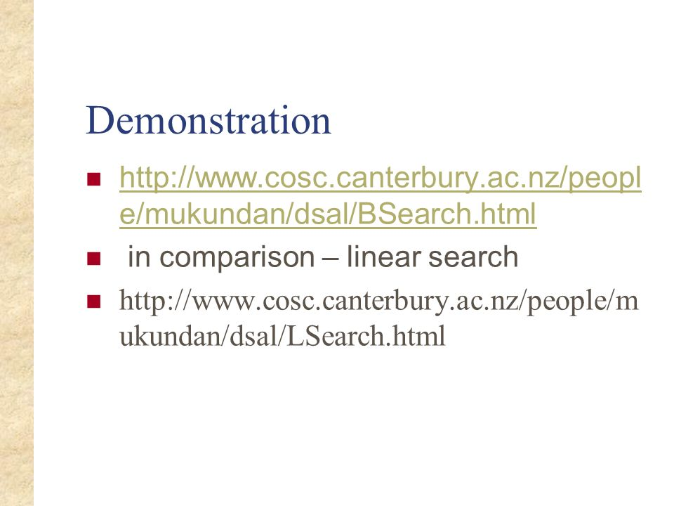 Demonstration http://www.cosc.canterbury.ac.nz/people/mukundan/dsal/BSearch.html. in comparison – linear search.
