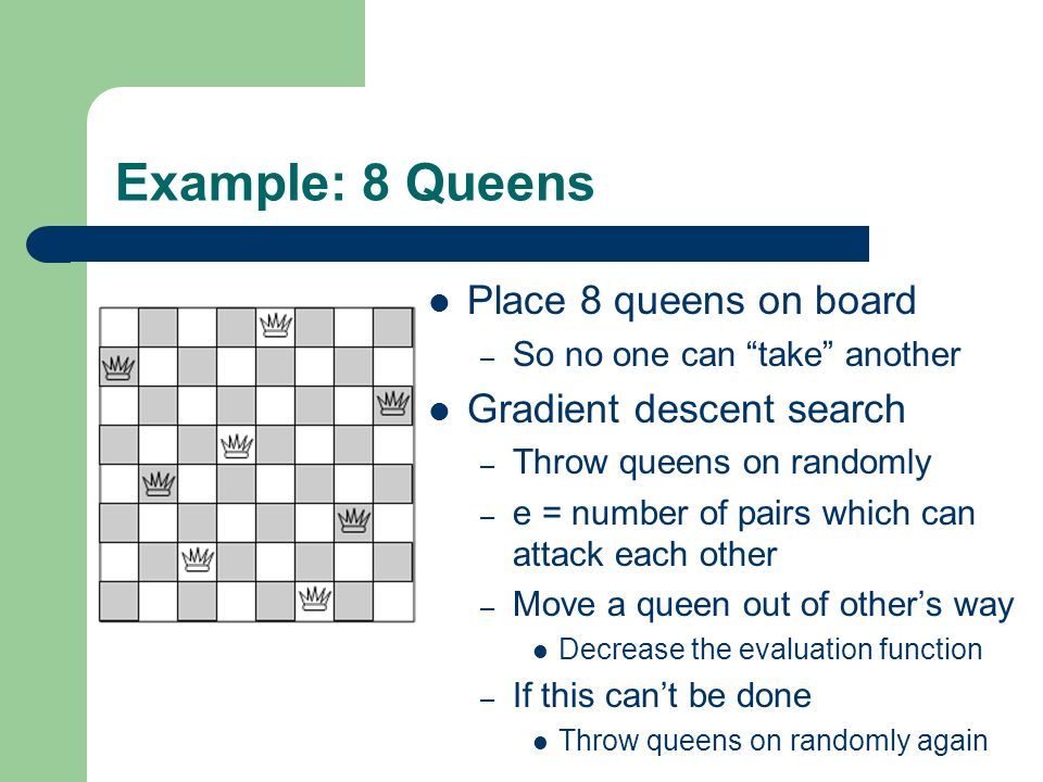Example: 8 Queens Place 8 queens on board Gradient descent search