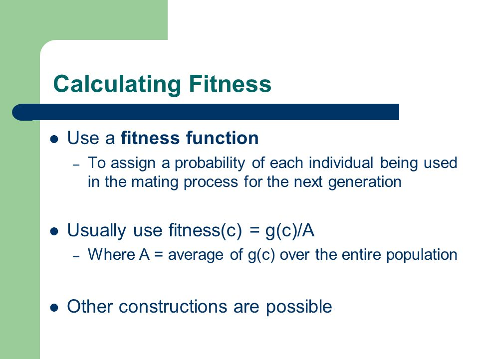 Calculating Fitness Use a fitness function