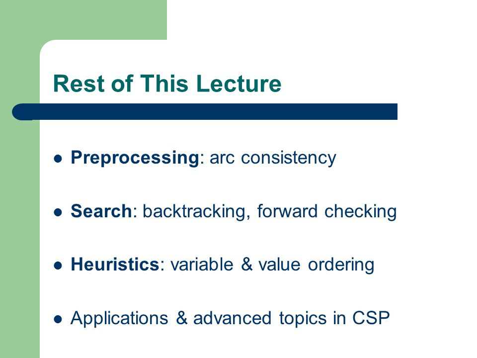 Rest of This Lecture Preprocessing: arc consistency