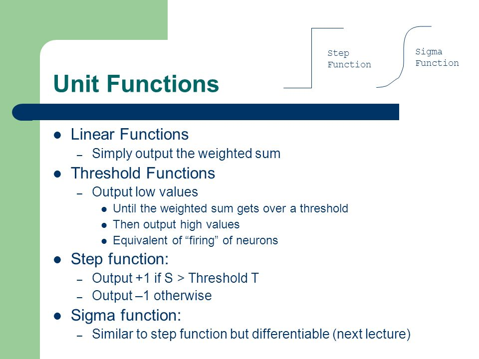 Unit Functions Linear Functions Threshold Functions Step function: