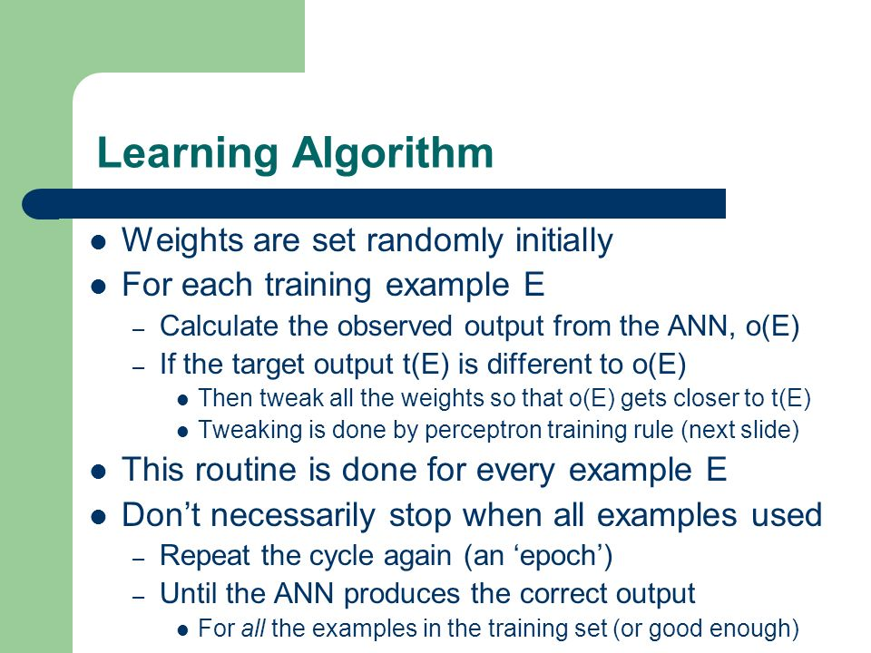 Learning Algorithm Weights are set randomly initially