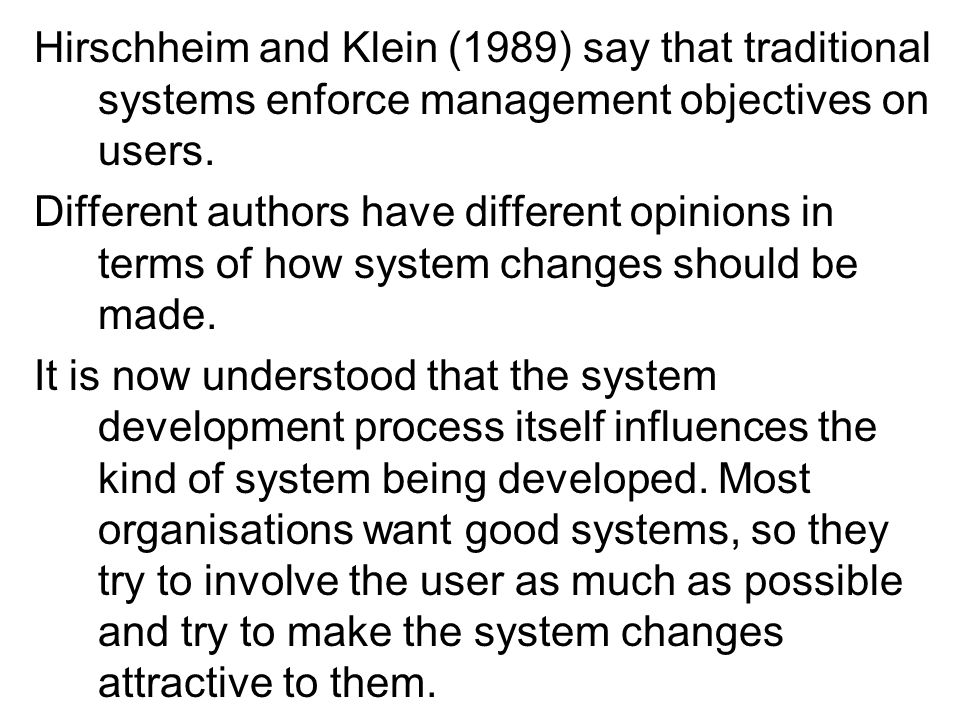 Hirschheim and Klein (1989) say that traditional systems enforce management objectives on users.