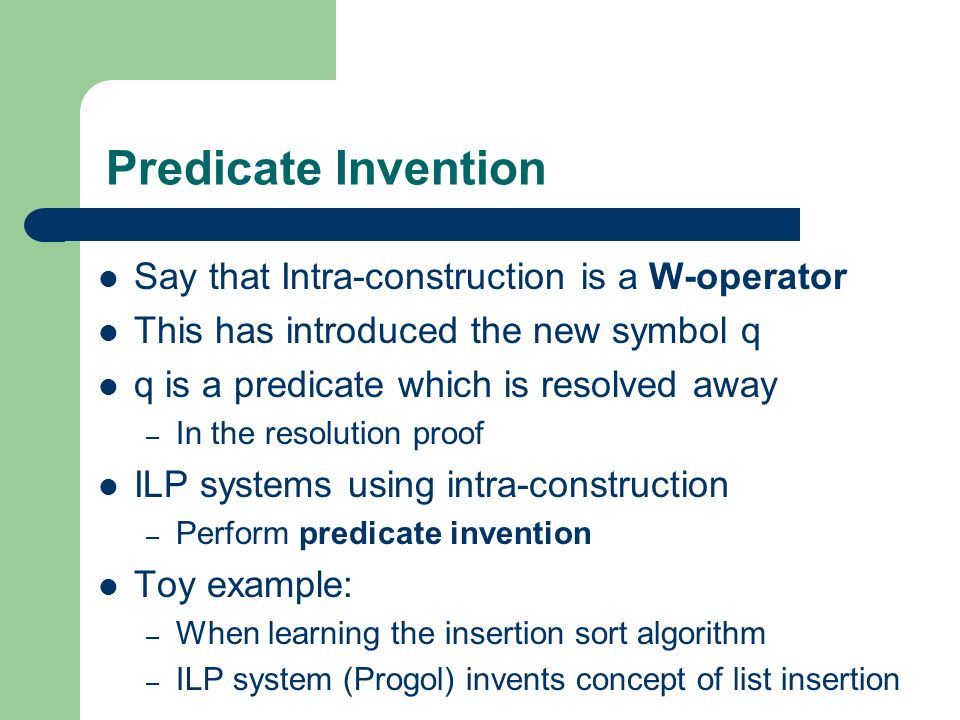 Predicate Invention Say that Intra-construction is a W-operator