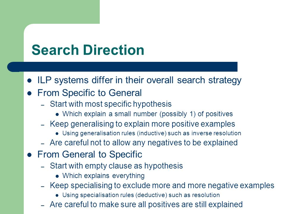 Search Direction ILP systems differ in their overall search strategy