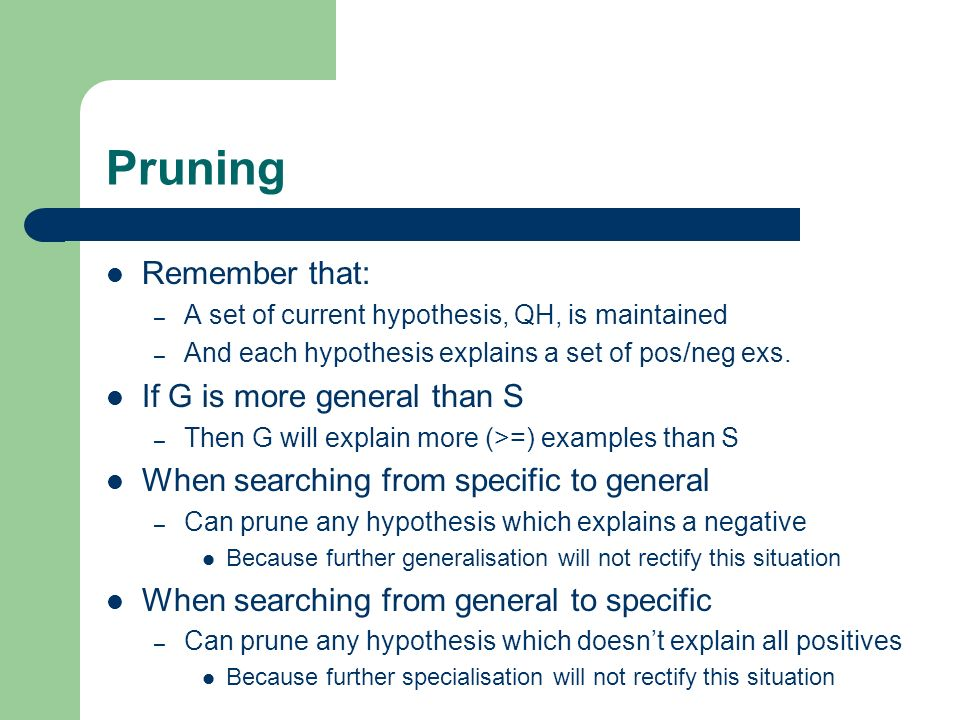 Pruning Remember that: If G is more general than S