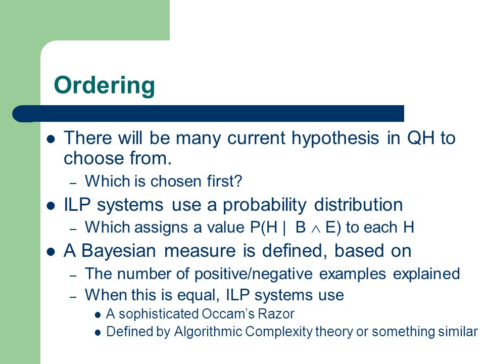Ordering There will be many current hypothesis in QH to choose from.