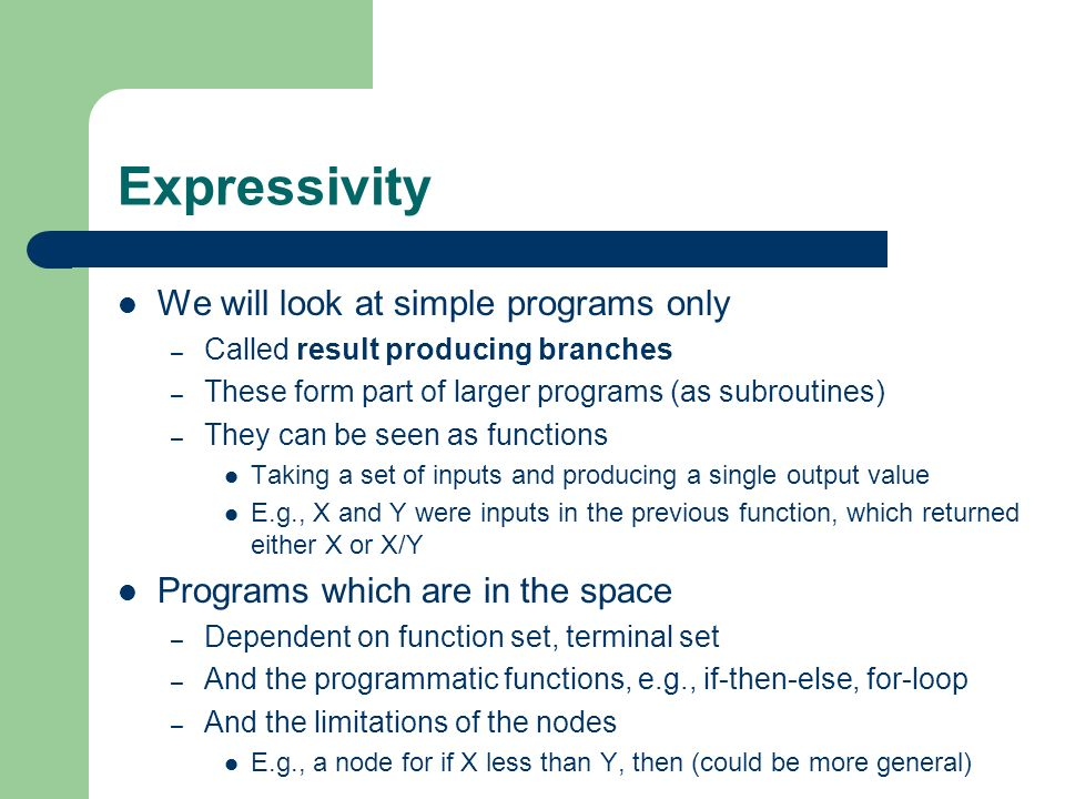 Expressivity We will look at simple programs only