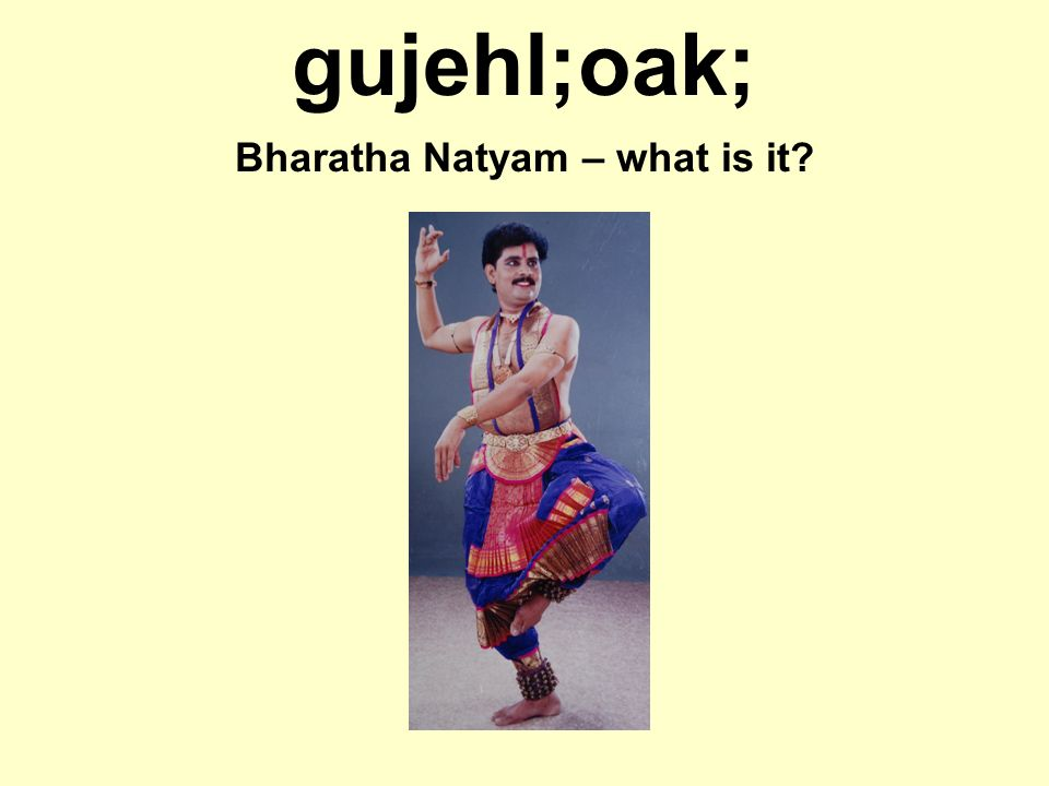 gujehl;oak; Bharatha Natyam – what is it