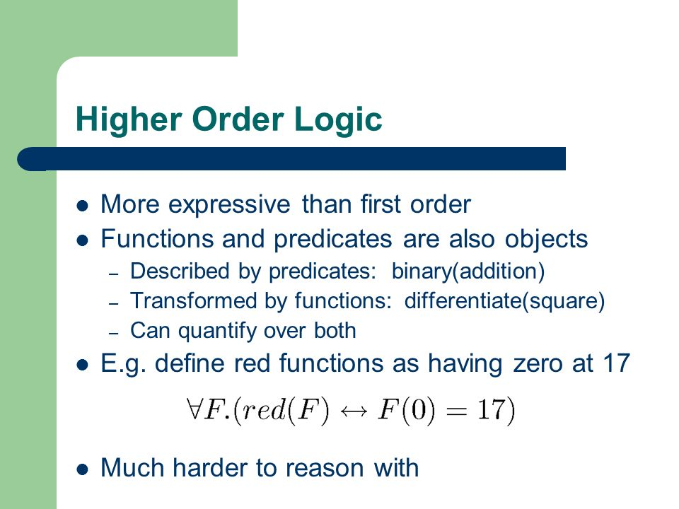 Higher Order Logic More expressive than first order