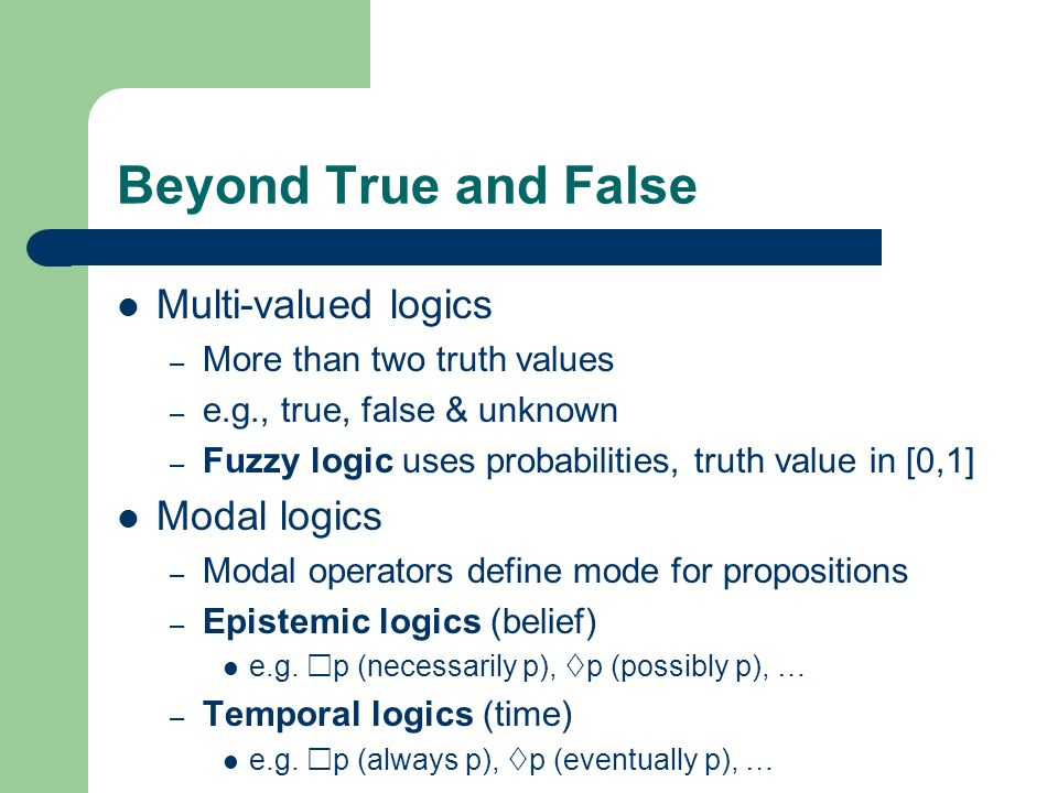 Beyond True and False Multi-valued logics Modal logics