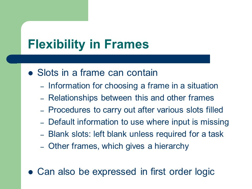 Flexibility in Frames Slots in a frame can contain