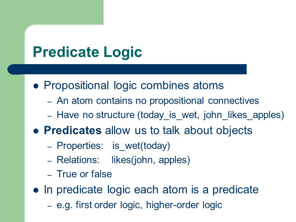 Predicate Logic Propositional logic combines atoms