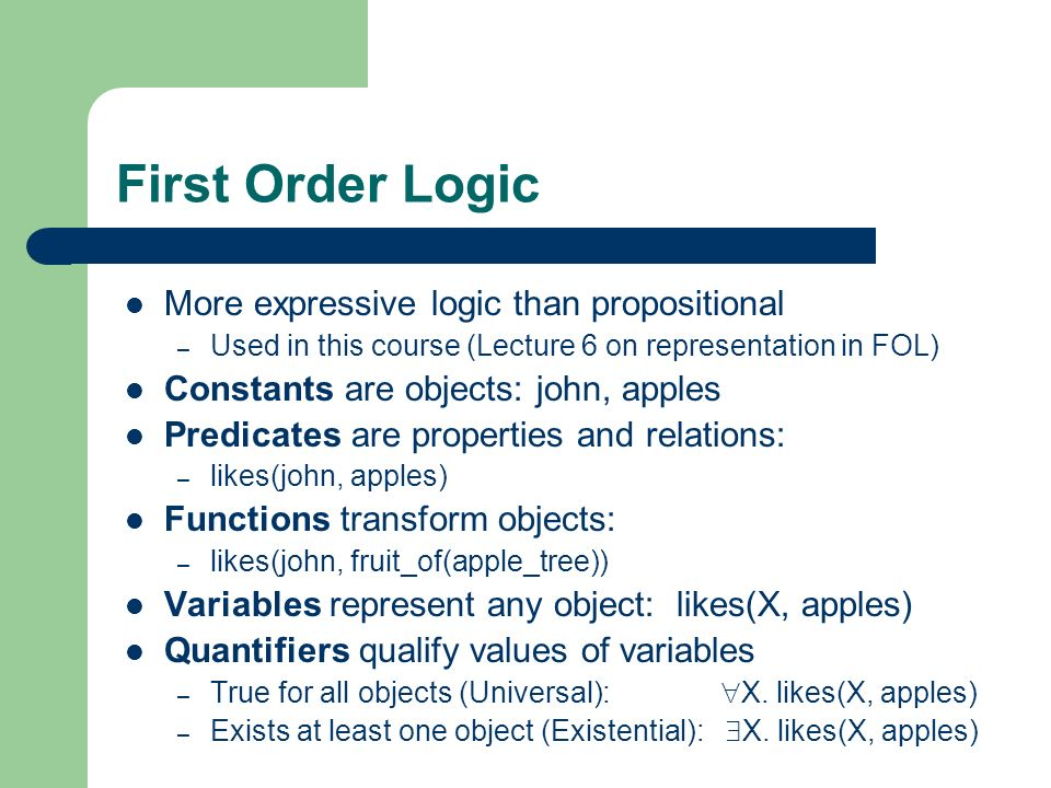 First Order Logic More expressive logic than propositional