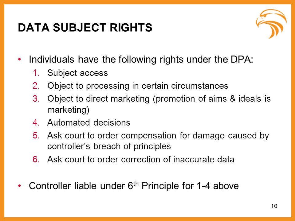 DATA SUBJECT RIGHTSIndividuals have the following rights under the DPA: Subject access. Object to processing in certain circumstances.