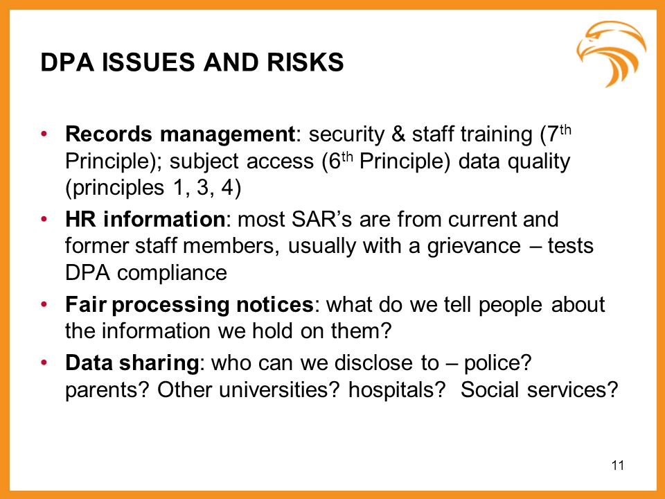 DPA ISSUES AND RISKSRecords management: security & staff training (7th Principle); subject access (6th Principle) data quality (principles 1, 3, 4)