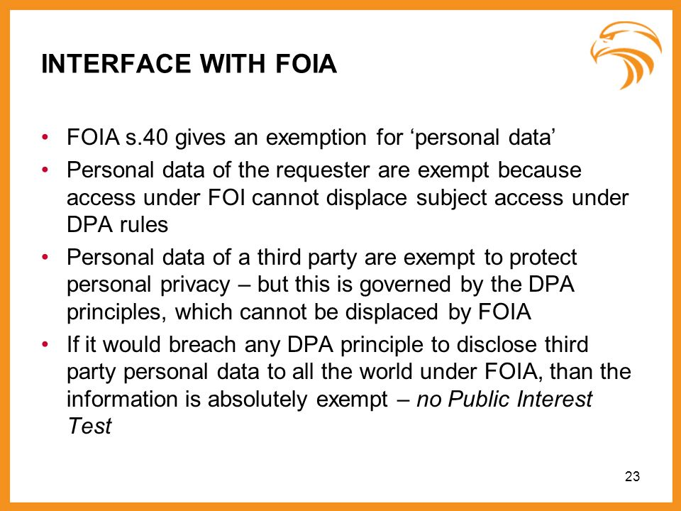 INTERFACE WITH FOIA FOIA s.40 gives an exemption for 'personal data'