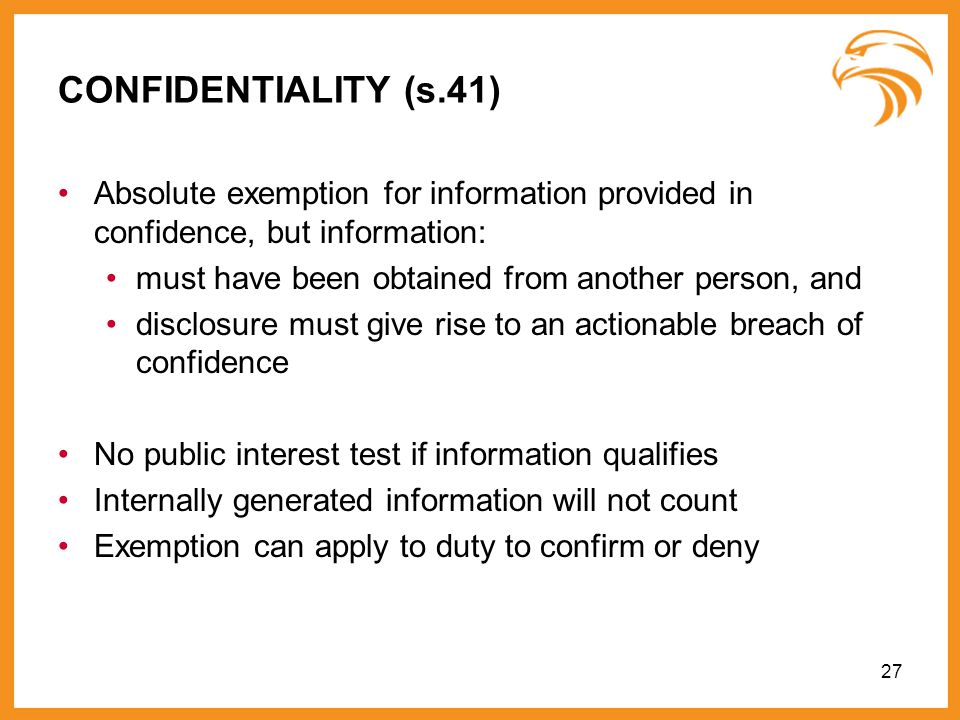 20903981v1CONFIDENTIALITY (s.41) Absolute exemption for information provided in confidence, but information: