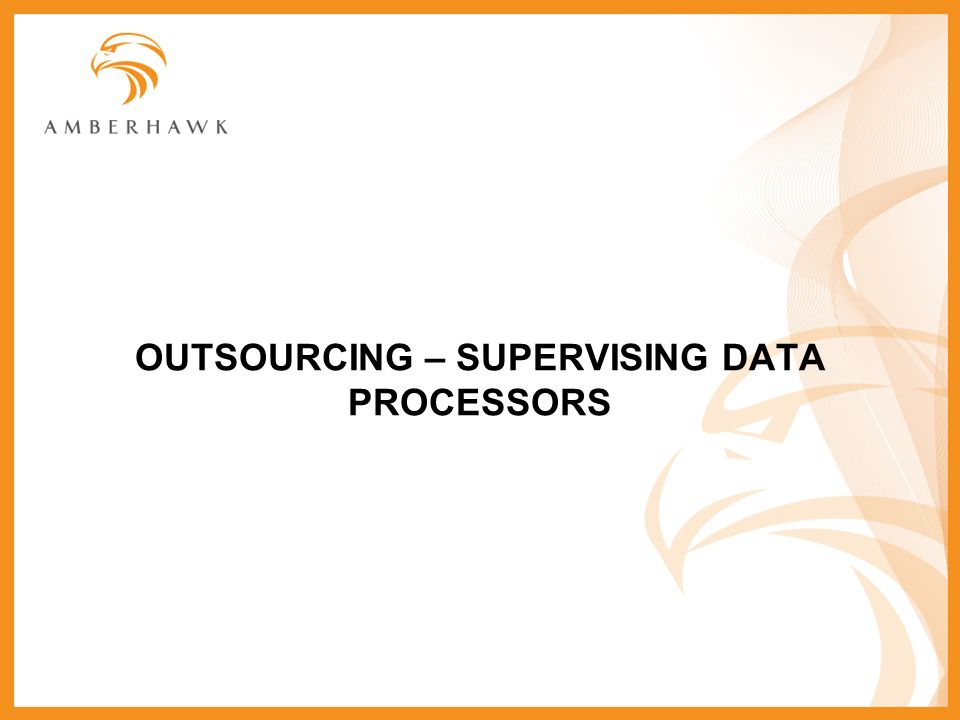 OUTSOURCING – SUPERVISING DATA PROCESSORS