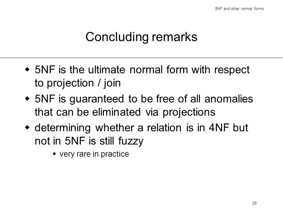 Concluding remarks5NF is the ultimate normal form with respect to projection / join.